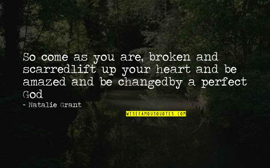 Perfect As You Are Quotes By Natalie Grant: So come as you are, broken and scarredlift