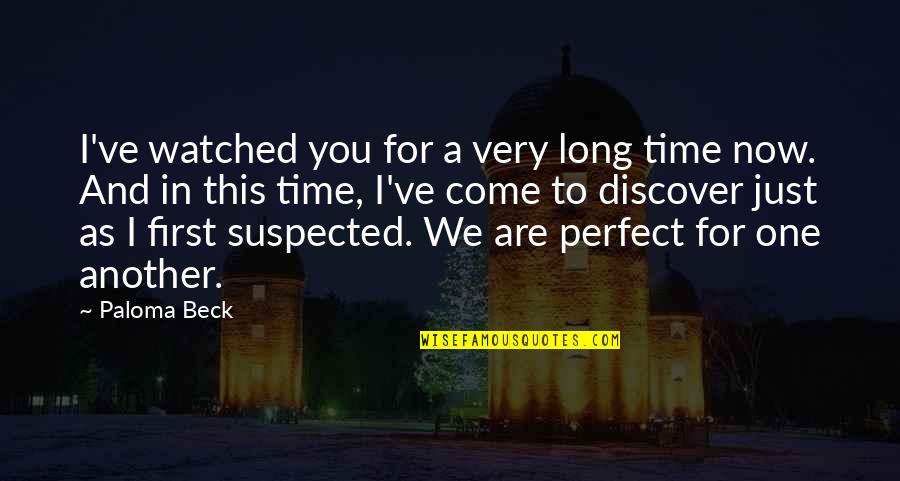 Perfect As You Are Quotes By Paloma Beck: I've watched you for a very long time
