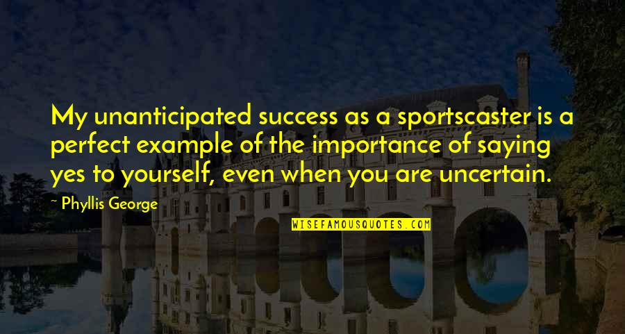 Perfect As You Are Quotes By Phyllis George: My unanticipated success as a sportscaster is a