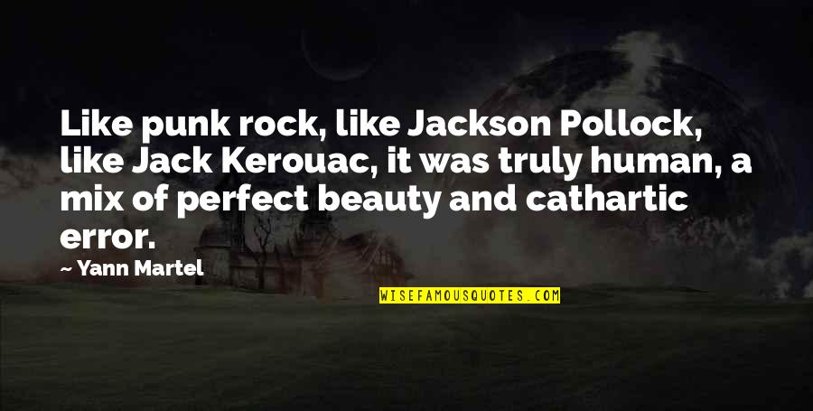 Perfect As You Are Quotes By Yann Martel: Like punk rock, like Jackson Pollock, like Jack