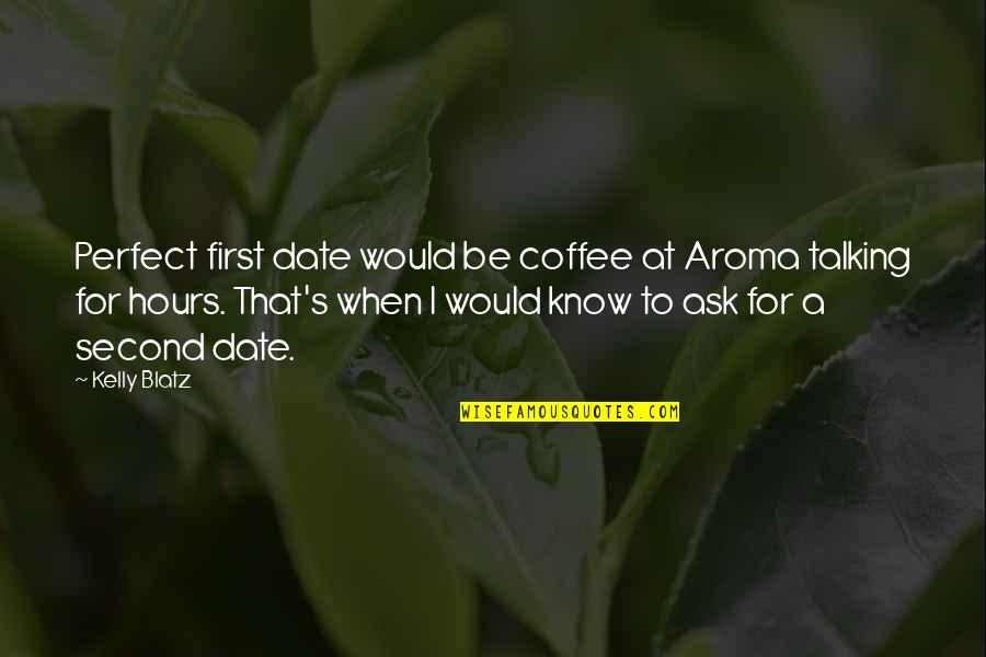 Perfect First Date Quotes By Kelly Blatz: Perfect first date would be coffee at Aroma
