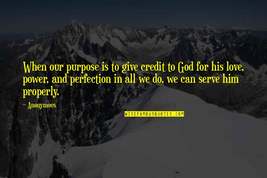 Perfection And God Quotes By Anonymous: When our purpose is to give credit to