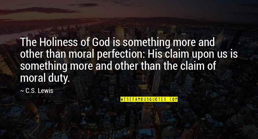 Perfection And God Quotes By C.S. Lewis: The Holiness of God is something more and