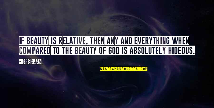 Perfection And God Quotes By Criss Jami: If beauty is relative, then any and everything