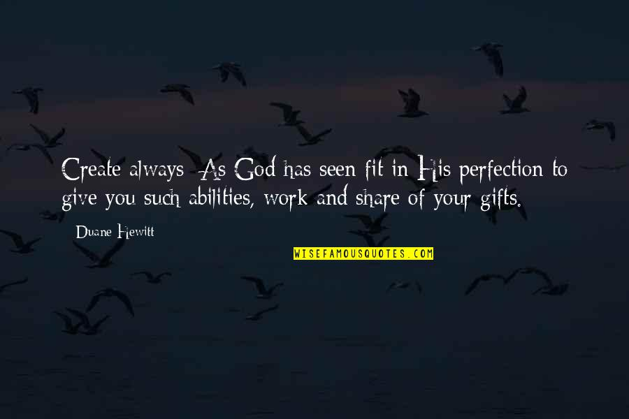 Perfection And God Quotes By Duane Hewitt: Create always: As God has seen fit in