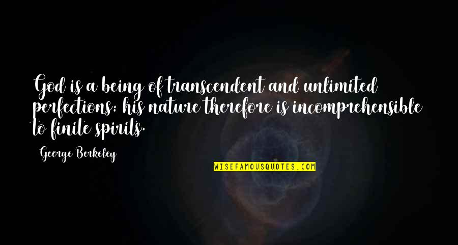 Perfection And God Quotes By George Berkeley: God is a being of transcendent and unlimited