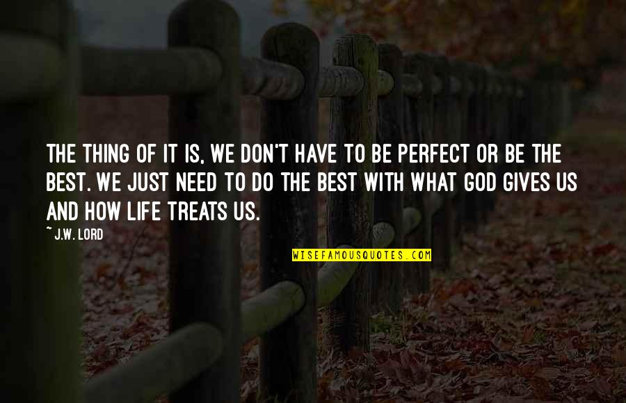 Perfection And God Quotes By J.W. Lord: The thing of it is, we don't have