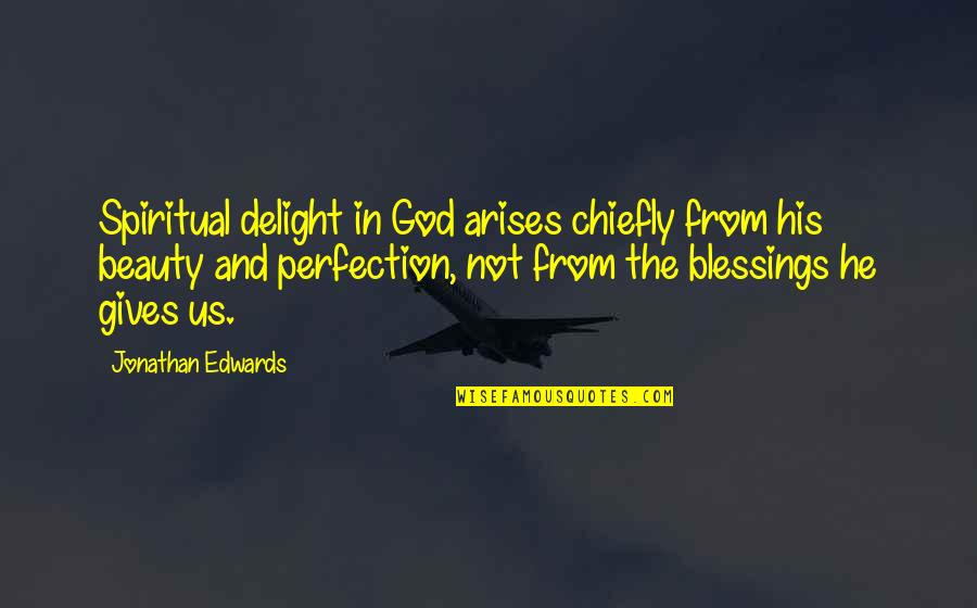 Perfection And God Quotes By Jonathan Edwards: Spiritual delight in God arises chiefly from his