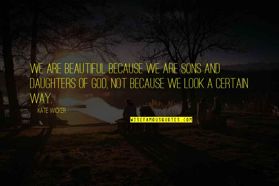Perfection And God Quotes By Kate Wicker: We are beautiful because we are sons and