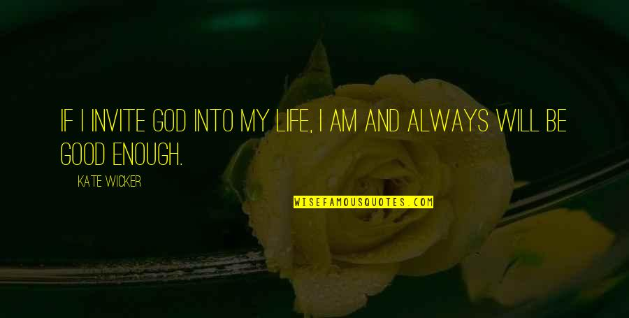 Perfection And God Quotes By Kate Wicker: If I invite God into my life, I