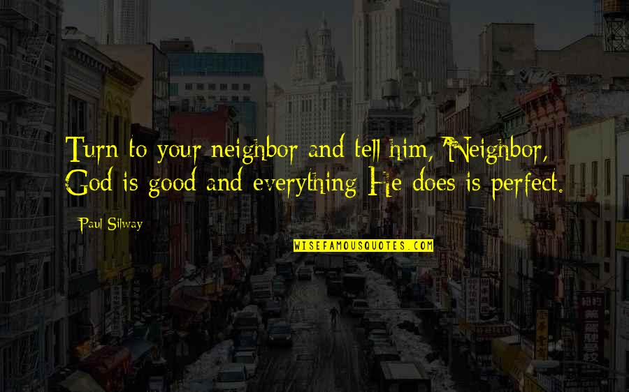 Perfection And God Quotes By Paul Silway: Turn to your neighbor and tell him, 'Neighbor,