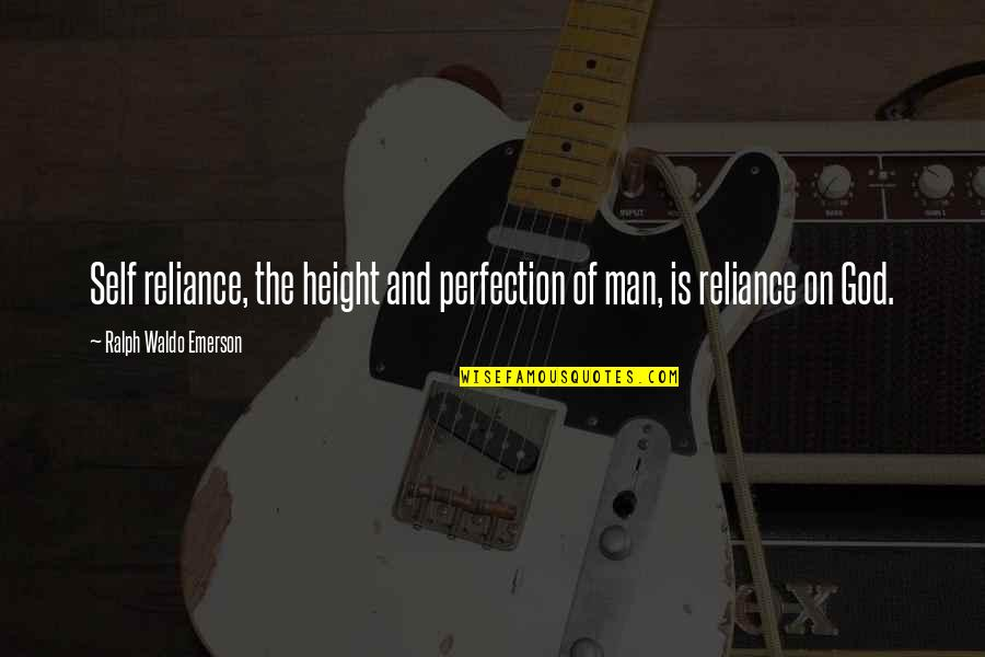 Perfection And God Quotes By Ralph Waldo Emerson: Self reliance, the height and perfection of man,