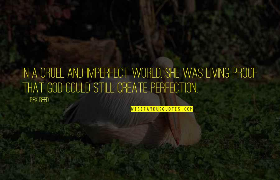 Perfection And God Quotes By Rex Reed: In a cruel and imperfect world, she was