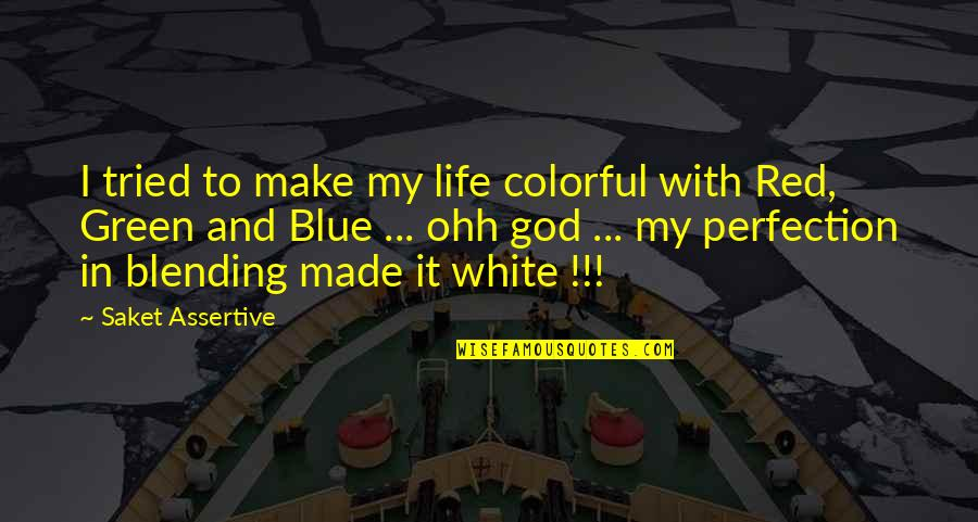 Perfection And God Quotes By Saket Assertive: I tried to make my life colorful with