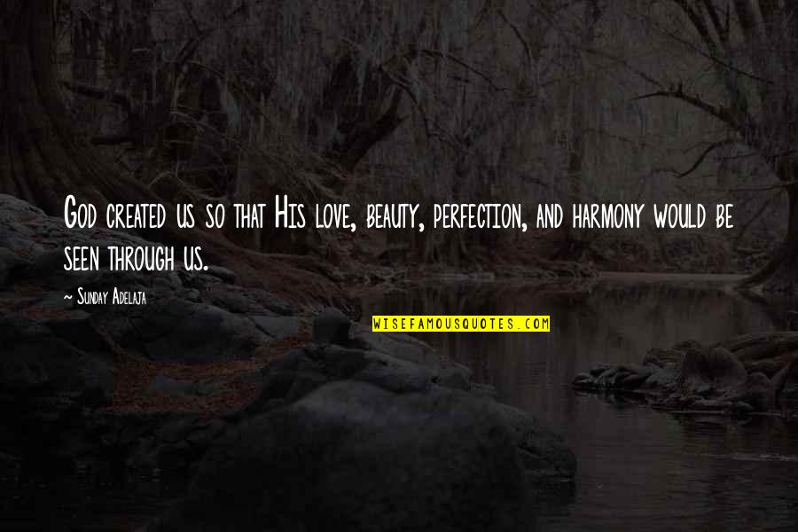 Perfection And God Quotes By Sunday Adelaja: God created us so that His love, beauty,
