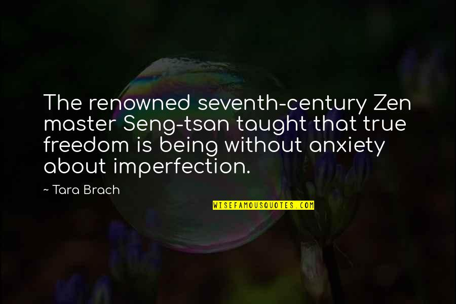 Perfectionism Anxiety Quotes By Tara Brach: The renowned seventh-century Zen master Seng-tsan taught that
