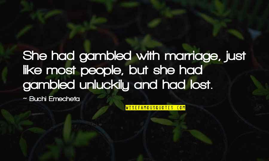 Performance Enhancing Quotes By Buchi Emecheta: She had gambled with marriage, just like most