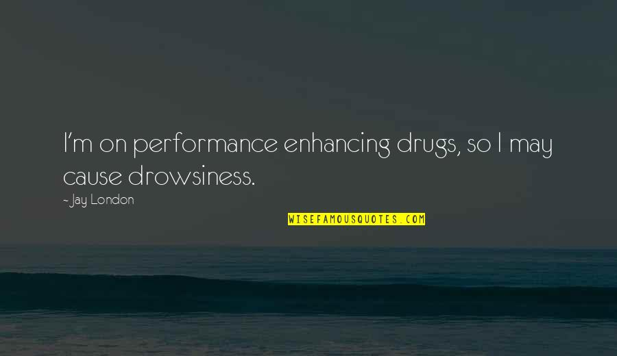 Performance Enhancing Quotes By Jay London: I'm on performance enhancing drugs, so I may