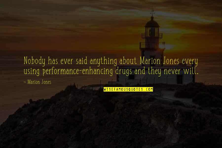 Performance Enhancing Quotes By Marion Jones: Nobody has ever said anything about Marion Jones
