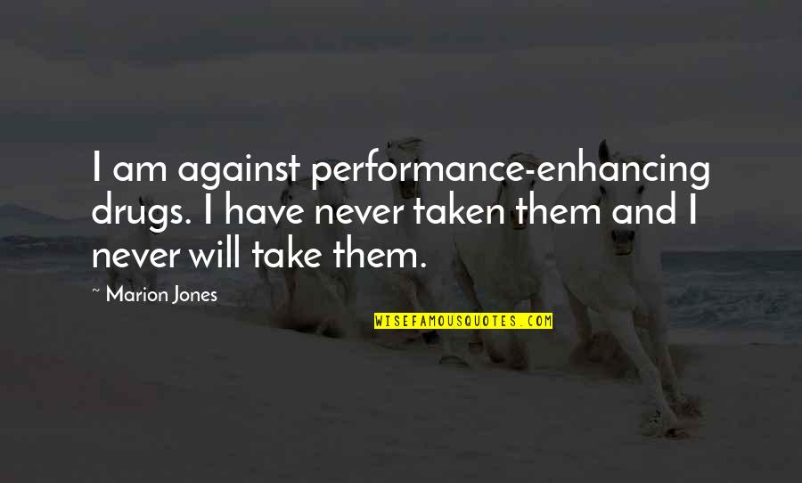 Performance Enhancing Quotes By Marion Jones: I am against performance-enhancing drugs. I have never