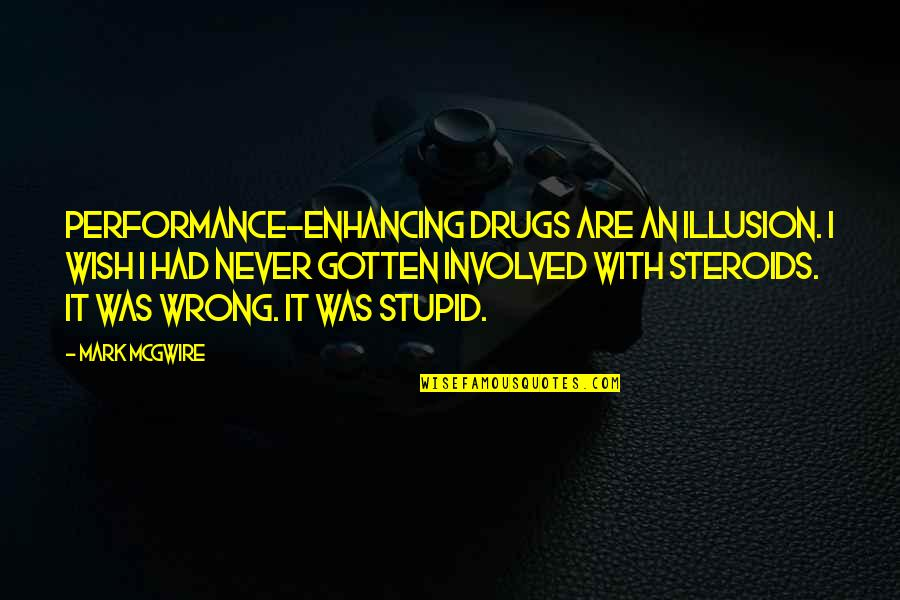 Performance Enhancing Quotes By Mark McGwire: Performance-enhancing drugs are an illusion. I wish I