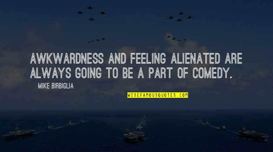 Performance Enhancing Quotes By Mike Birbiglia: Awkwardness and feeling alienated are always going to