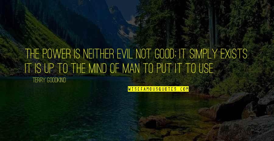 Performance Enhancing Quotes By Terry Goodkind: The power is neither evil not good; it