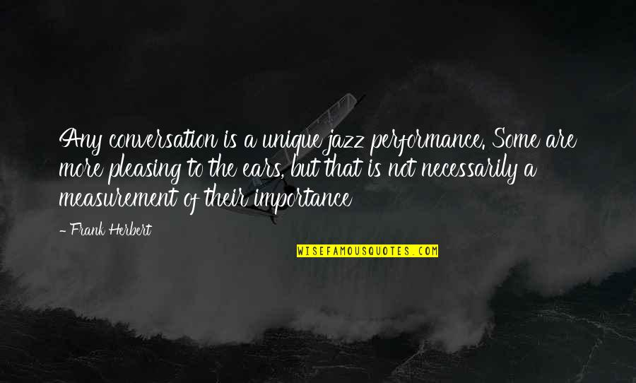 Performance Measurement Quotes By Frank Herbert: Any conversation is a unique jazz performance. Some