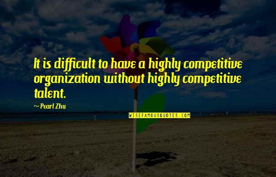 Performance Measurement Quotes By Pearl Zhu: It is difficult to have a highly competitive