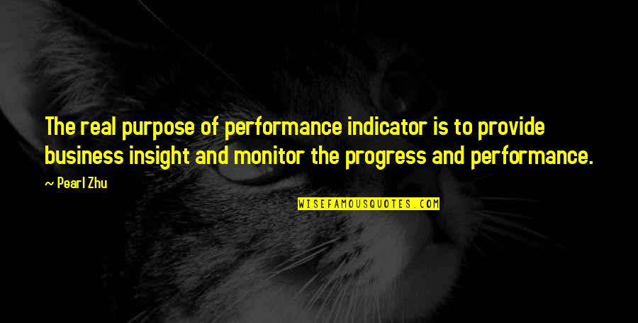 Performance Measurement Quotes By Pearl Zhu: The real purpose of performance indicator is to
