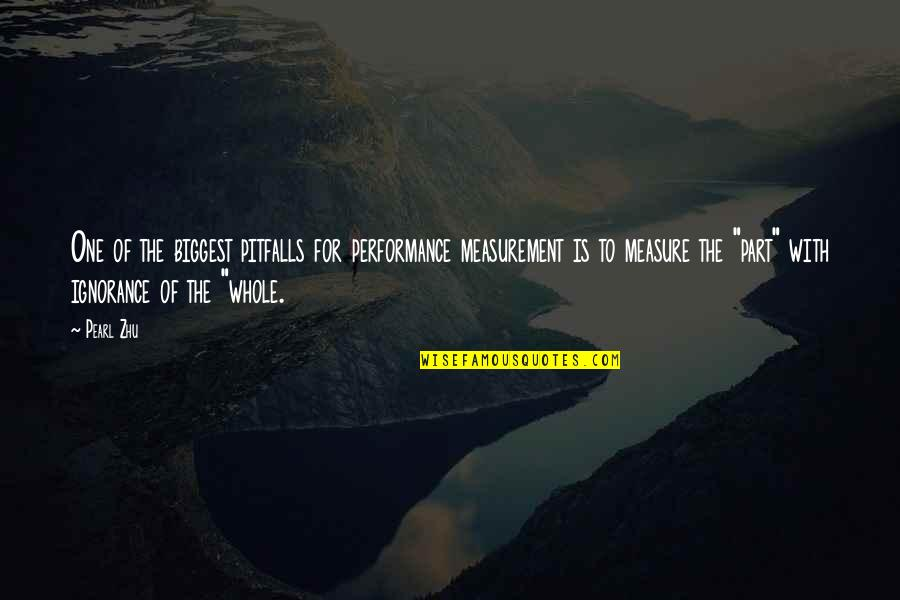 Performance Measurement Quotes By Pearl Zhu: One of the biggest pitfalls for performance measurement