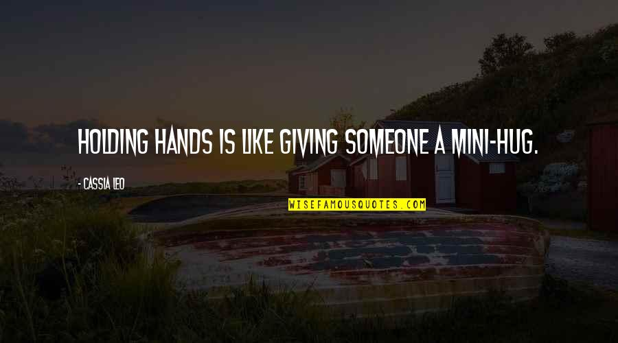 Performance Review Inspirational Quotes By Cassia Leo: Holding hands is like giving someone a mini-hug.