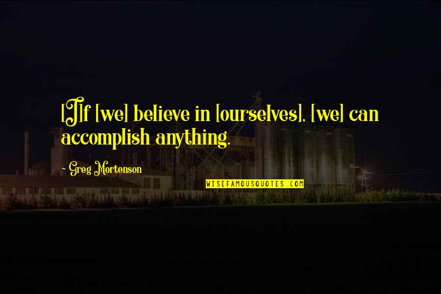 Performance Review Inspirational Quotes By Greg Mortenson: [I]f [we] believe in [ourselves], [we] can accomplish