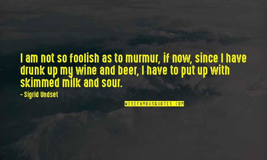Performance Review Inspirational Quotes By Sigrid Undset: I am not so foolish as to murmur,