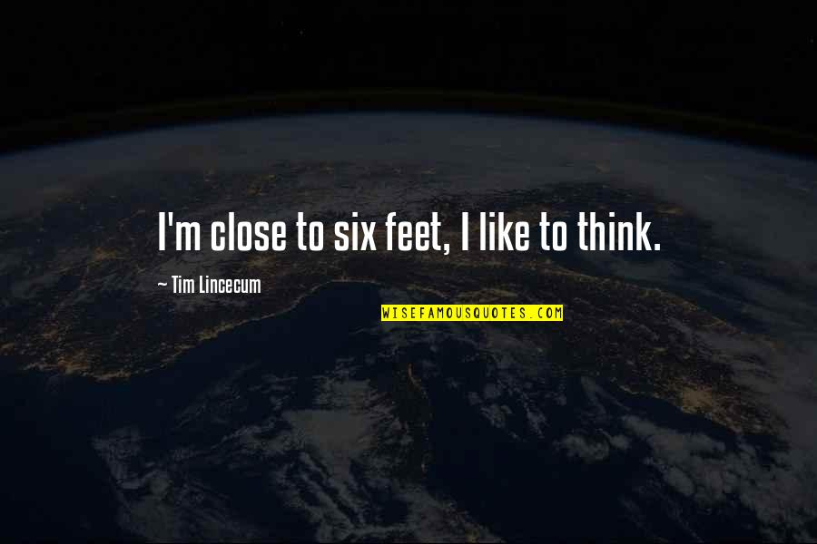 Performance Review Inspirational Quotes By Tim Lincecum: I'm close to six feet, I like to