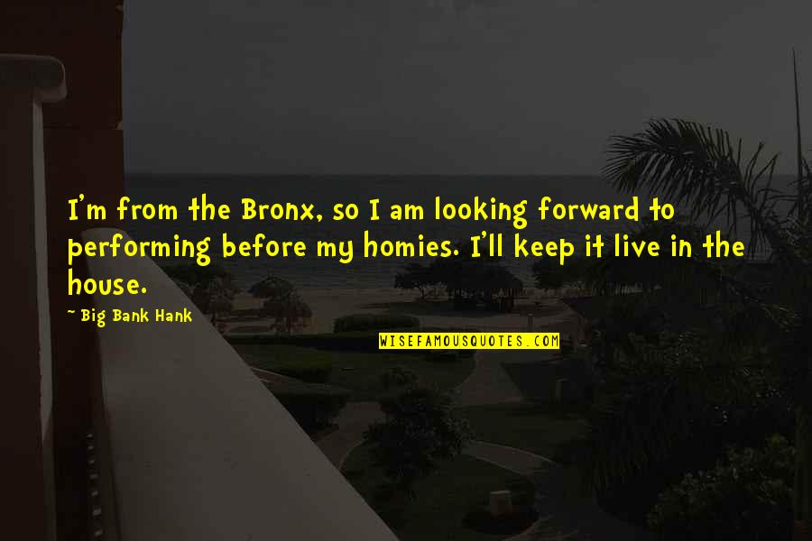 Performing Live Quotes By Big Bank Hank: I'm from the Bronx, so I am looking