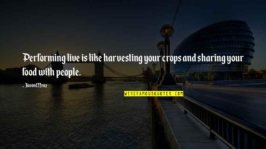 Performing Live Quotes By Jason Mraz: Performing live is like harvesting your crops and