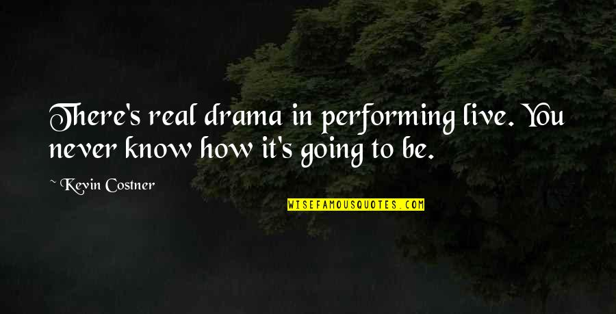 Performing Live Quotes By Kevin Costner: There's real drama in performing live. You never