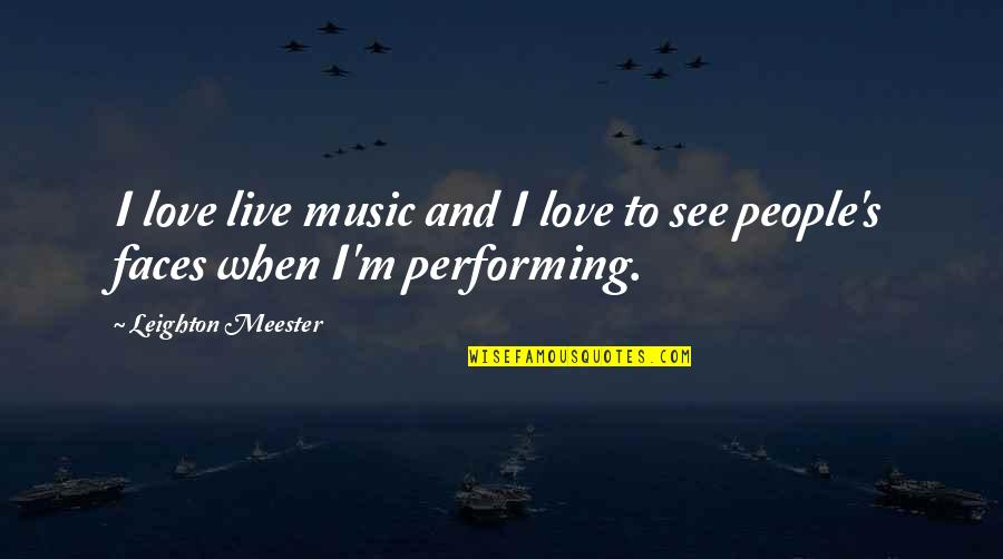 Performing Live Quotes By Leighton Meester: I love live music and I love to