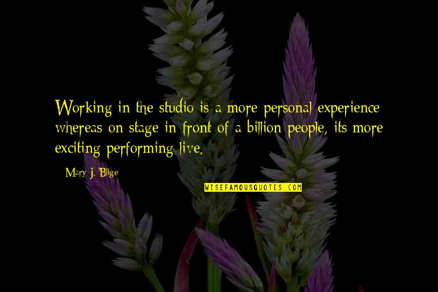Performing Live Quotes By Mary J. Blige: Working in the studio is a more personal
