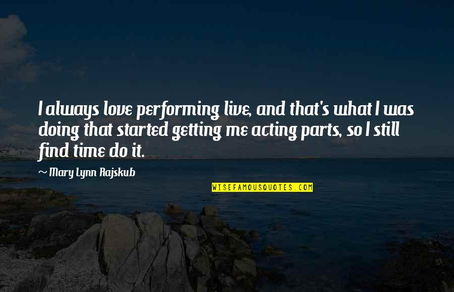 Performing Live Quotes By Mary Lynn Rajskub: I always love performing live, and that's what