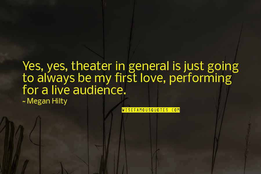 Performing Live Quotes By Megan Hilty: Yes, yes, theater in general is just going