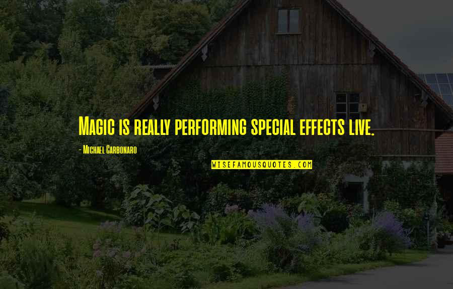 Performing Live Quotes By Michael Carbonaro: Magic is really performing special effects live.