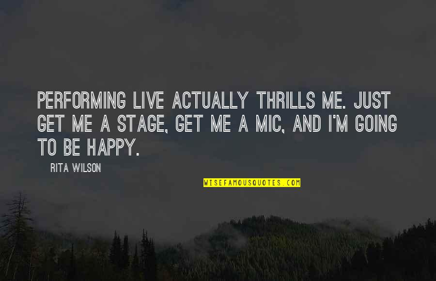 Performing Live Quotes By Rita Wilson: Performing live actually thrills me. Just get me