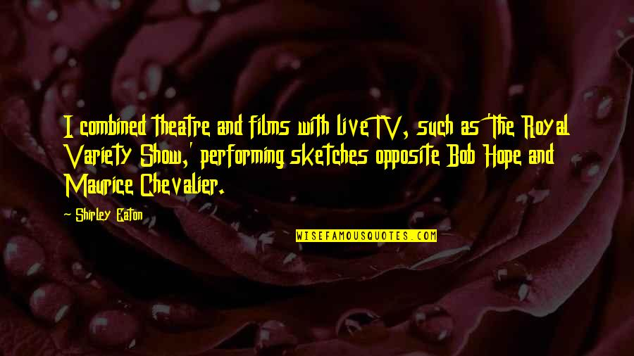 Performing Live Quotes By Shirley Eaton: I combined theatre and films with live TV,