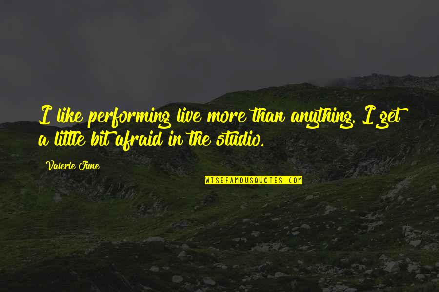 Performing Live Quotes By Valerie June: I like performing live more than anything. I