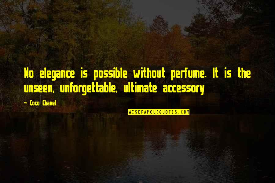 Perfume From Coco Chanel Quotes By Coco Chanel: No elegance is possible without perfume. It is