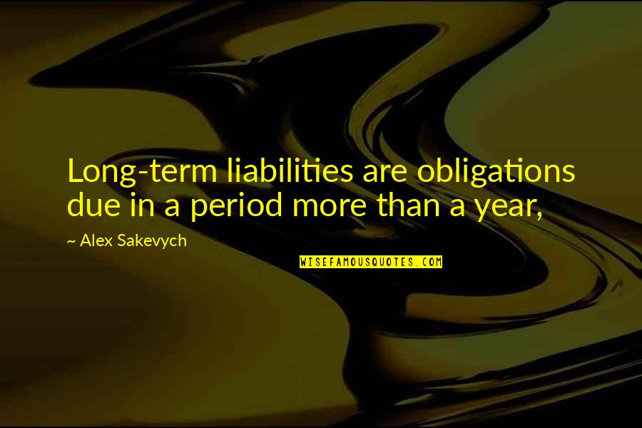 Period In Out Of Quotes By Alex Sakevych: Long-term liabilities are obligations due in a period