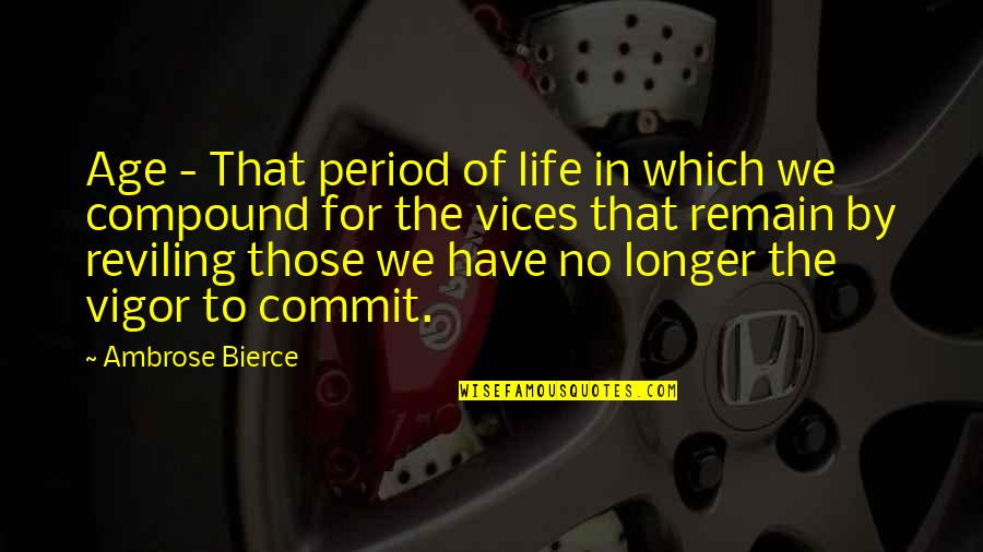 Period In Out Of Quotes By Ambrose Bierce: Age - That period of life in which