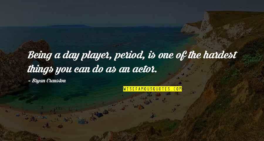 Period In Out Of Quotes By Bryan Cranston: Being a day player, period, is one of